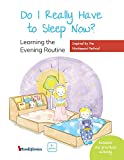 Do I Really Have to Sleep Now?: A Montessori Picture Book About Building Better Habits and Raising Happy Kids Using the Power of Routines