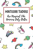 Montessori Teachers Are Magical Like Unicorns Only Better: 6x9' Dot Bullet Notebook/Journal Funny Gift Idea For Teachers, Teacher Appreciation