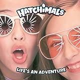 Hatchimals - Life's An Adventure