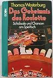 Das Geheimnis des Roulette. Schicksale und Chancen am Spieltisch