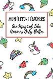 Montessori Teachers Are Magical Like Unicorns Only Better: 6x9' Lined Notebook/Journal Funny Gift Idea For Teachers, Teacher Appreciation