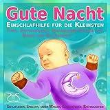 Gute Nacht - Einschlafhilfe für die Kleinsten (0-3 Jahre): Tipps, Entspannung, beruhigende Klänge für Babys und Kleinkinder