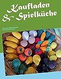 Kaufladen & Spielküche: einfach tolle Häkelanleitungen vom Schneckodil