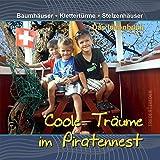 Coole Träume im Piratennest: Baumhäuser | Klettertürme | Stelzenhäuser